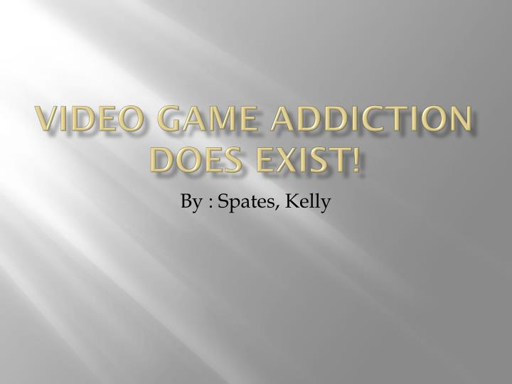 video game addiction does exist n.
