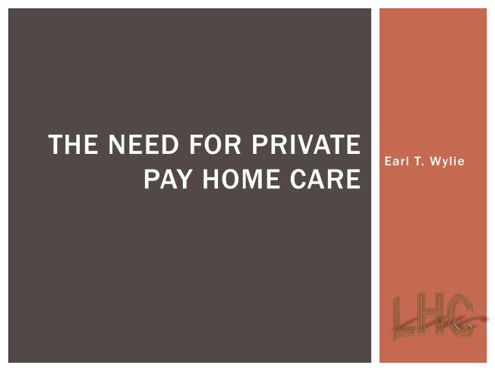 the need for private pay home care n.