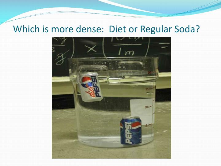 Which is more dense:  Diet or Regular Soda?