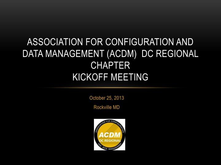association for configuration and data management acdm dc regional chapter kickoff meeting n.