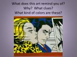 what does this art remind you of why what clues what kind of colors are these