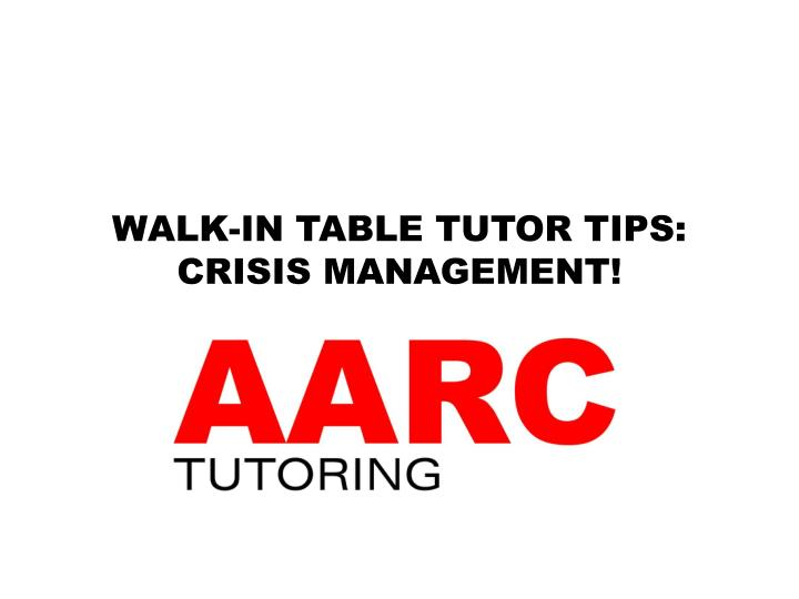walk in table tutor tips crisis management n.
