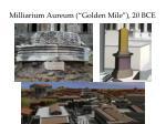 milliarium aureum golden mile 20 bce