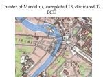 theater of marcellus completed 13 dedicated 12 bce