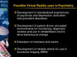 possible virtual reality uses in psychiatry