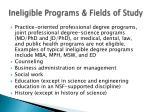 ineligible programs fields of study