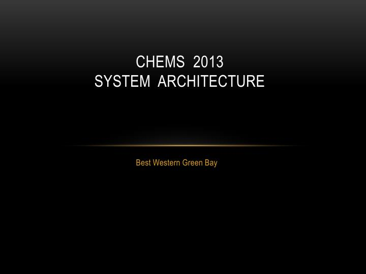 chems 2013 system architecture n.