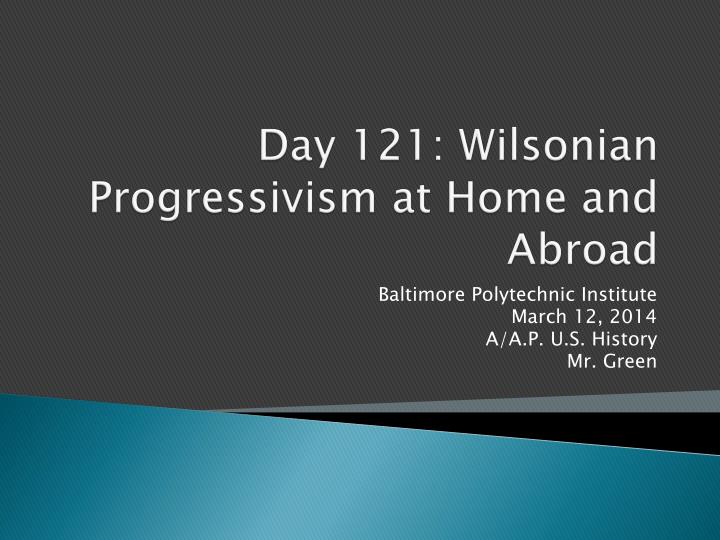 day 121 wilsonian progressivism at home and abroad n.