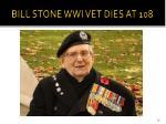 bill stone wwi vet dies at 108