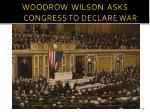 woodrow wilson asks congress to declare war