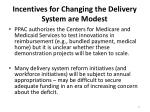incentives for changing the delivery system are modest