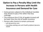 option to pay a penalty may limit the increase in persons with health insurance and demand for care