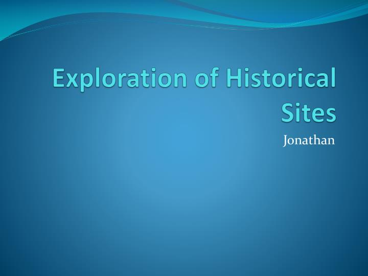 exploration of historical sites n.