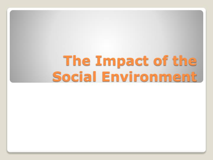 the impact of the social environment n.
