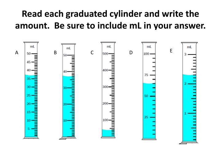 read each graduated cylinder and write the amount be sure to include ml in your answer n.