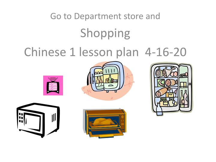 go to department store and shopping chinese 1 lesson plan 4 16 20 n.
