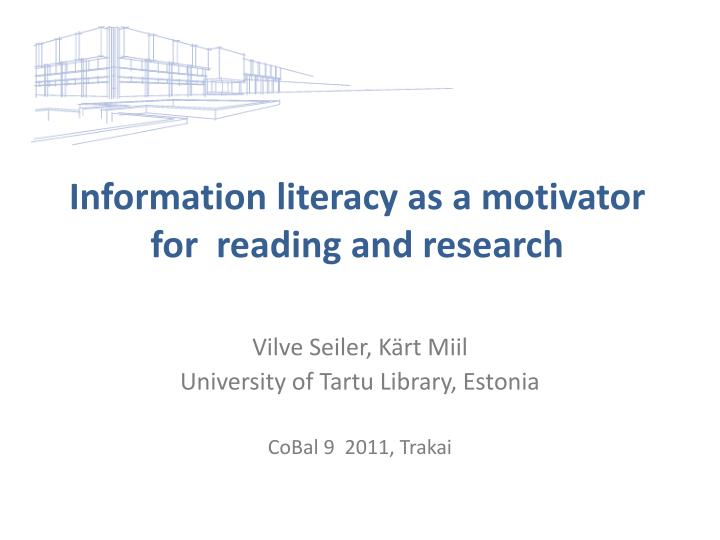 i nformation literacy as a motivator for reading and research n.