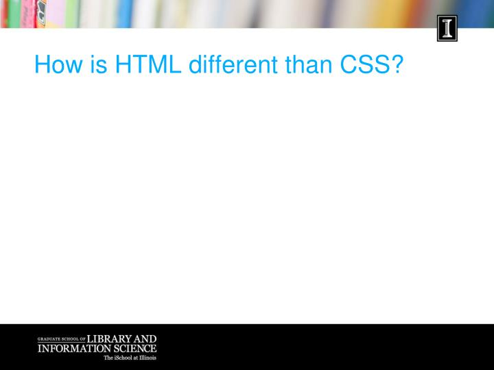 How is HTML different than CSS?