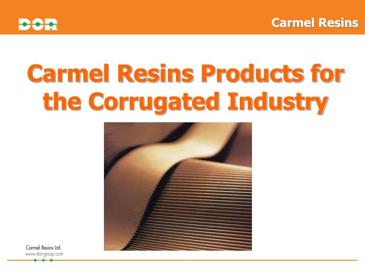 carmel resins products for the corrugated industry n.
