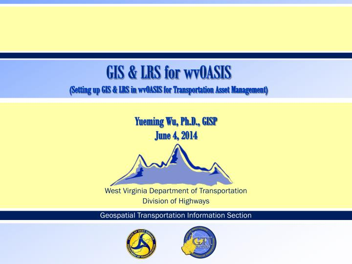 gis lrs for wvoasis s etting up gis lrs in wvoasis for transportation asset management n.