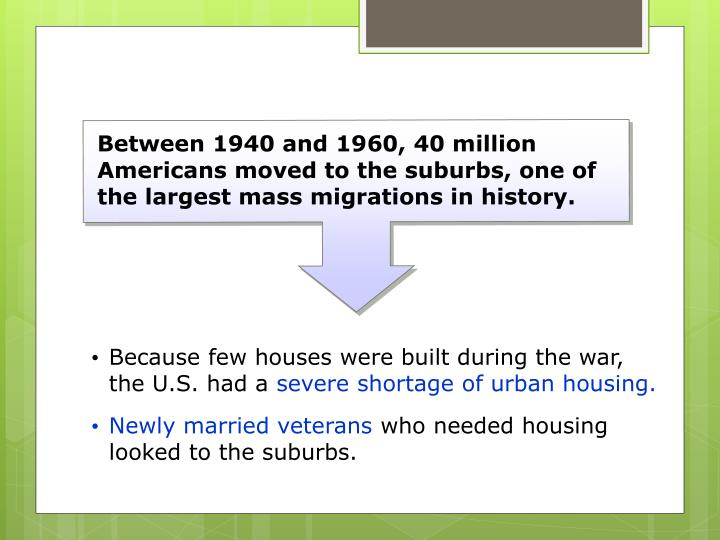 Between 1940 and 1960, 40 million Americans moved to the suburbs, one of the largest mass migrations in history.