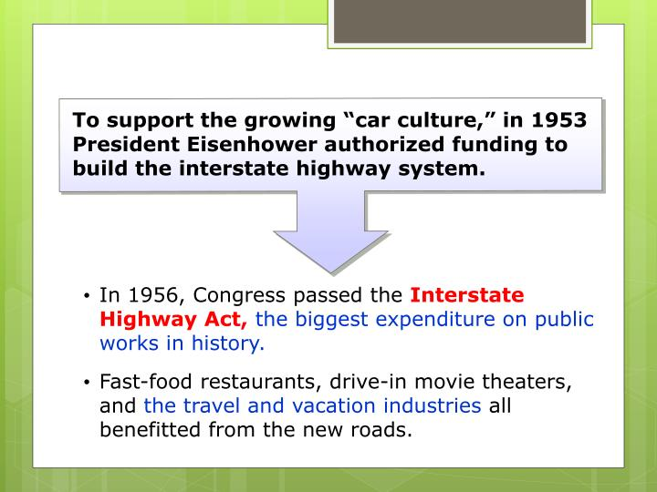 """To support the growing """"car culture,"""" in 1953 President Eisenhower authorized funding to build the interstate highway system."""