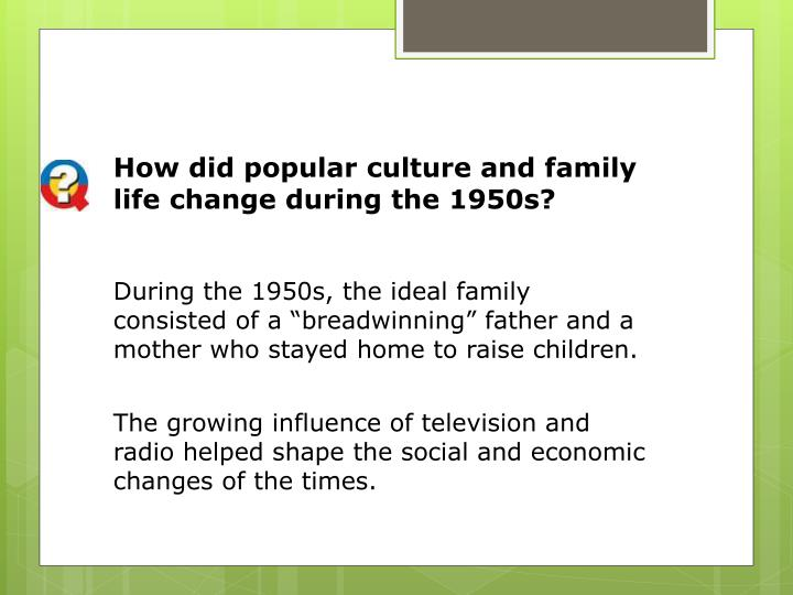 How did popular culture and family life change during the 1950s?