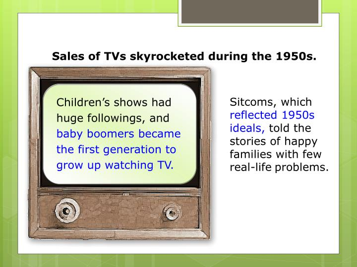 Sales of TVs skyrocketed during the 1950s.