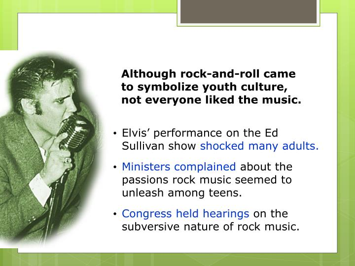 Although rock-and-roll came to symbolize youth culture, not everyone liked the music.