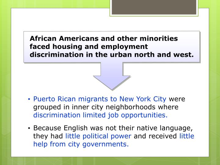 African Americans and other minorities faced housing and employment discrimination in the urban north and west.