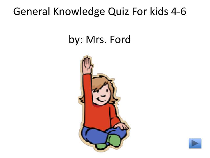 general knowledge quiz for kids 4 6 by mrs ford n.
