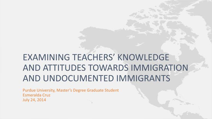 examining teachers knowledge and attitudes towards immigration and undocumented immigrants n.