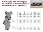aplica o em portugal 30 entidades j desenvolveram os seus planos de gpi aware p