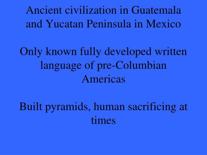 Ancient civilization in Guatemala and Yucatan Peninsula in Mexico