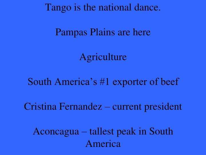 Tango is the national dance.