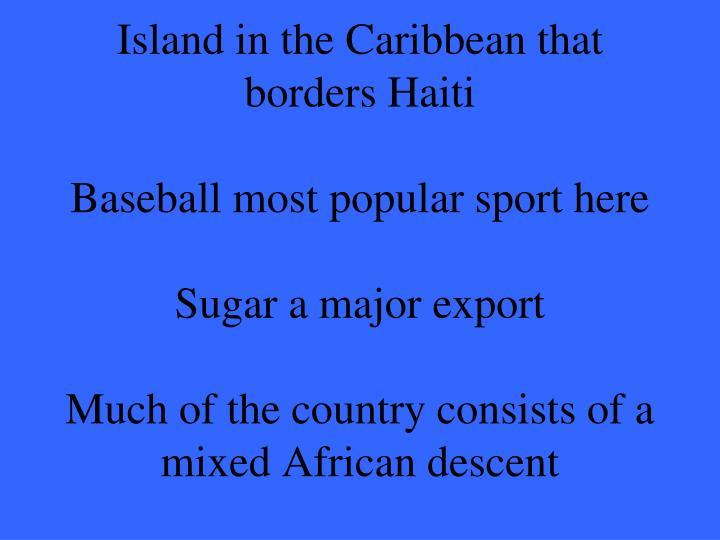 Island in the Caribbean that borders Haiti