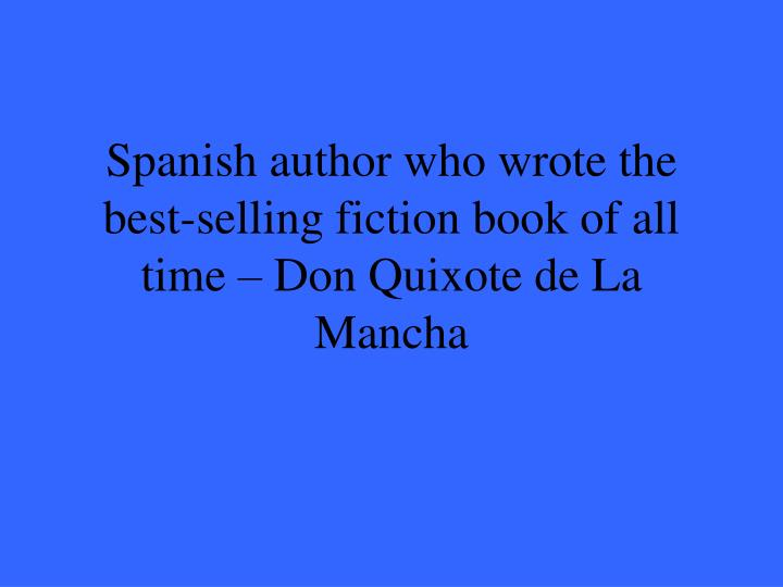 Spanish author who wrote the best-selling fiction book of all time – Don Quixote de La Mancha