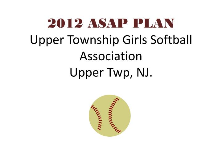 2012 asap plan upper township girls softball association upper twp nj n.