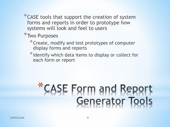 CASE tools that support the creation of system forms and reports in order to prototype how systems will look and feel to users