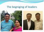 the begniging of leaders