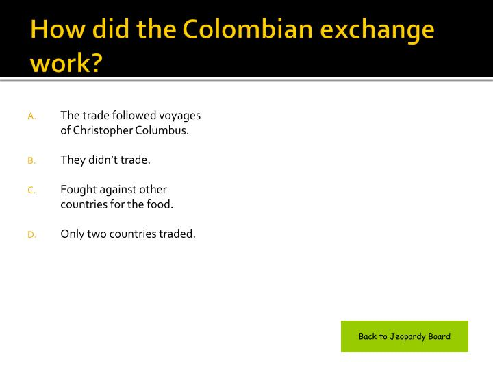 How did the Colombian exchange work?