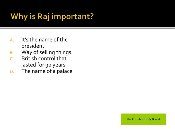 Why is Raj important?