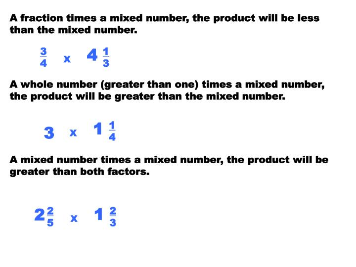 A fraction times a mixed number, the product will be less than the mixed number.
