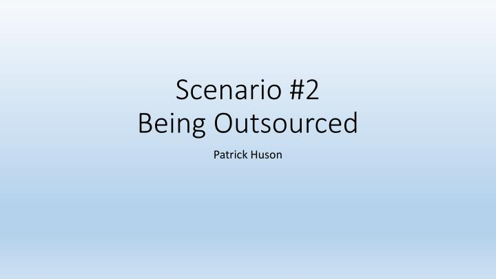 Scenario 2 being outsourced