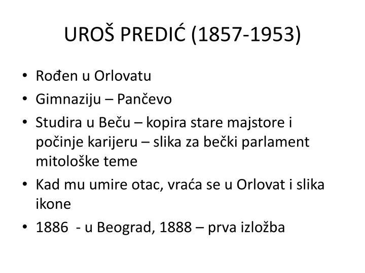 UROŠ PREDIĆ (1857-1953)