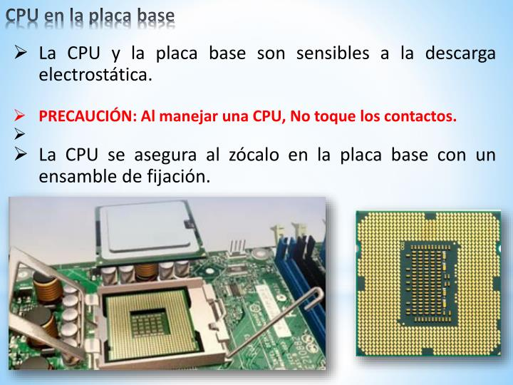 La CPU y la placa base son sensibles a la descarga electrostática.