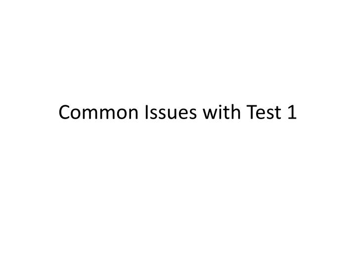 Common issues with test 1