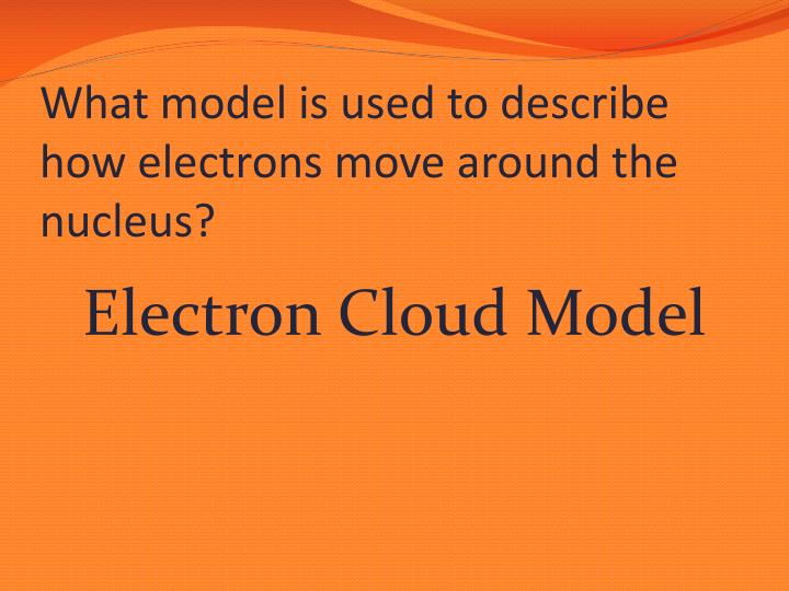 What model is used to describe how electrons move around the nucleus?