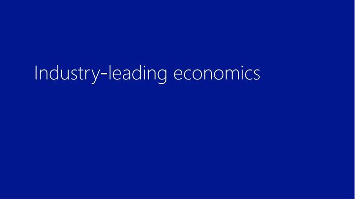 Industry-leading economics