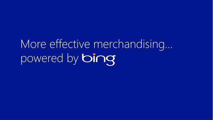 More effective merchandising…